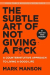 Mark Manson: The Subtle Art of Not Giving a F*ck: A Counterintuitive Approach to Living a Good Life