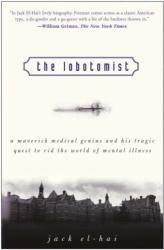Jack El-Hai: The Lobotomist: A Maverick Medical Genius and His Tragic Quest to Rid the World of Mental Illness