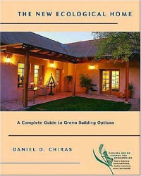 Dan Chiras: The New Ecological Home: A Complete Guide to Green Building Options (Chelsea Green Guides for Homeowners)