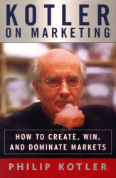 Philip Kotler: Kotler on Marketing : How to Create, Win, and Dominate Markets