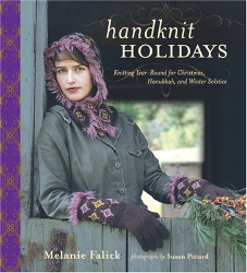 Melanie Falick: Handknit Holidays : Knitting Year-Round for Christmas, Hanukkah, and Winter Solstice