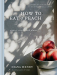 Diana Henry: How to Eat a Peach: Menus, Stories and Places