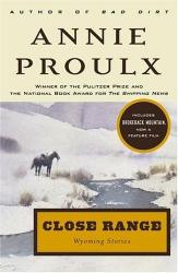 Annie Proulx: Close Range : Wyoming Stories