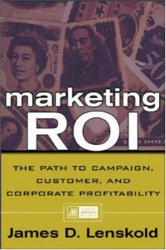 James Lenskold: Marketing ROI: The Path To Campaign, Customer, And Corporate Profitability