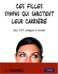 Loïs P.Frankel: Ces filles sympas qui sabotent leur carrière - Les 101 pièges à éviter
