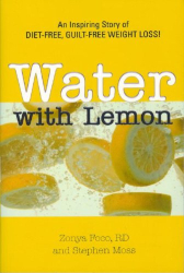 Zonya Foco: Water With Lemon: An Inspiring Story of Diet-free, Guilt-free Weight Loss!