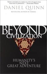 Daniel Quinn: Beyond Civilization : Humanity's Next Great Adventure