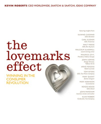 Kevin Roberts: The Lovemarks Effect: Winning in the Consumer Revolution