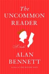 Alan Bennett: The Uncommon Reader: A Novella