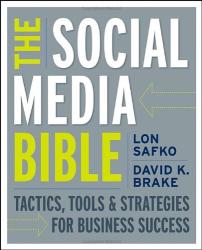 Lon Safko: The Social Media Bible: Tactics, Tools, and Strategies for Business Success