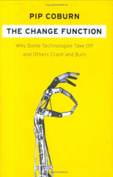 Pip Coburn: The Change Function : Why Some Technologies Take Off and Others Crash and Burn