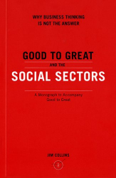 Jim Collins: Good to Great and the Social Sectors: A Monograph to Accompany Good to Great