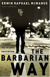 Erwin Raphael McManus: The Barbarian Way: Unleash the Untamed Faith Within