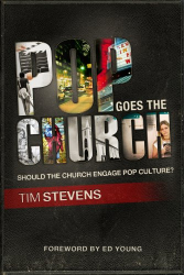 Tim Stevens: Pop Goes the Church: Should the Church Engage Pop Culture?