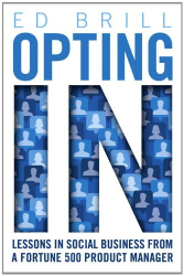 Ed Brill: Opting In: Lessons in Social Business from a Fortune 500 Product Manager