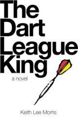 Keith Lee Morris: The Dart League King: A Novel