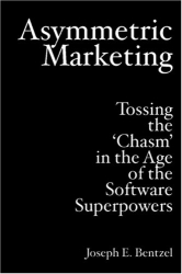 Joseph E. Bentzel: Asymmetric Marketing: Tossing the 'Chasm' in the Age of the Software Superpowers