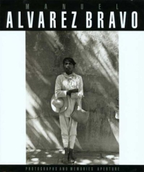 Frederick Kaufman: Manuel Alvarez Bravo: Photographs and Memories
