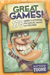 Matthew Toone: Great Games! 175 Games & Activities for Families, Groups, & Children!