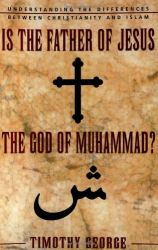 Timothy George: Is the Father of Jesus the God of Muhammad?