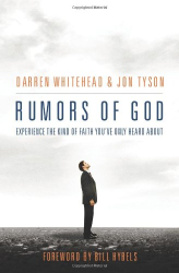 Darren Whitehead: Rumors of God: Experience the Kind of Faith You've Only Heard About