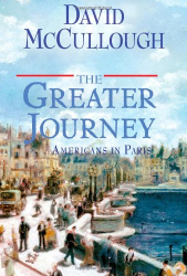 David McCullough: The Greater Journey: Americans in Paris