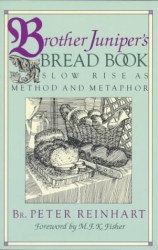 Brother Peter Reinhart: Brother Junipers Bread Book: Slow Rise As Method and Metaphor