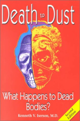 Kenneth V. Iserson: Death to Dust: What Happens to Dead Bodies?