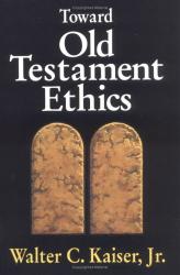 Walter C. Kaiser: Toward Old Testament Ethics (Ethics - Old Testament Studies)