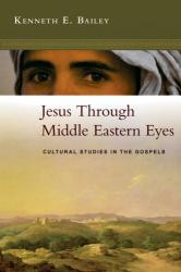Kenneth E. Bailey: Jesus Through Middle Eastern Eyes