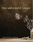 Robyn Griggs Lawrence: The Wabi-Sabi House: The Japanese Art of Imperfect Beauty