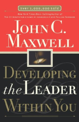 John C. Maxwell: Developing the Leader Within You