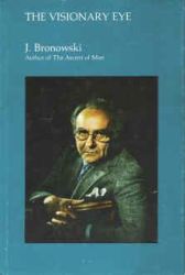 Jacob Bronowski: The Visionary Eye: Essays in the Arts, Literature and Science