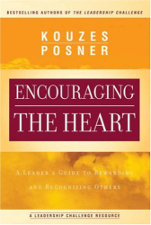 James M. Kouzes and Barry Z. Posner: Encouraging the Heart: A Leader's Guide to Rewarding and Recognizing Others