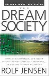 Rolf Jensen: The Dream Society: How the Coming Shift from Information to Imagination Will Transform Your Business