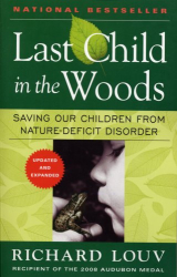 Richard Louv: Last Child in the Woods: Saving Our Children From Nature-Deficit Disorder