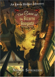 Nancy Springer: The Case of the Bizarre Bouquets: An Enola Holmes Mystery