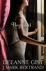 Deeanne Gist and J. Mark Bertrand: Beguiled: A Novel