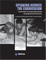 : Speaking Across the Curriculum: Practical Ideas for Incorporating Listening and Speaking into the Classroom