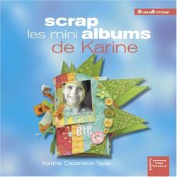 Karine Cazenave-Tapie: Scrap les mini-albums de Karine