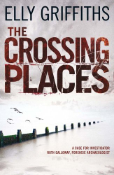 Elly Griffiths: The Crossing Places: A Case for Ruth Galloway