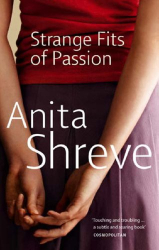 Anita Shreve: Strange Fits Of Passion (re-read)
