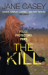 Jane Casey: The Kill: (Maeve Kerrigan 5)