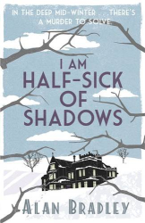 Alan Bradley: I Am Half-Sick of Shadows: A Flavia de Luce Mystery