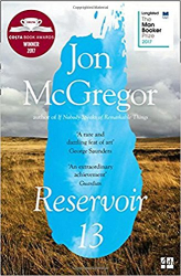 Jon McGregor: Reservoir 13: Winner of The 2017 Costa Novel Award