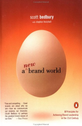 Scott Bedbury: A New Brand World: Eight Principles for Achieving Brand Leadership in the Twenty-First Century
