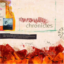 Linda Woods: Visual Chronicles: The No-Fear Guide to Creating Art Journals, Creative Manifestos and Altered Books