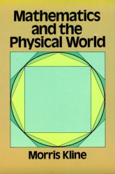 Morris Kline: Mathematics and the Physical World (Dover books explaining science)
