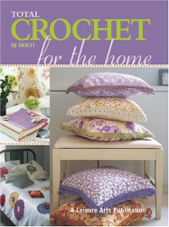 B.J. Berti: Total Crochet for the Home (Leisure Arts #4378)