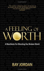 Bay Jordan: A Feeling of Worth - a manifesto for mending our broken world